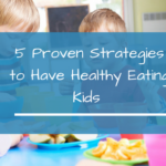 5 Proven Strategies to Have Healthy Eating Kids