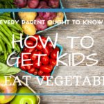 What Parents Ought to Know About How to Get Kids to Eat Vegetables
