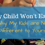 My Child Won't Eat! Why My Kids are No Different to Yours