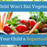 My Child Won't Eat Vegetables: Are they a Supertaster?